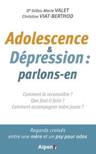 Christine Viat-Berthod et Gilles-Marie Valet - Adolescences & dépression : parlons-en - Comment la reconnaître ? Que faut-il faire ? Comment accompagner notre jeune ? Regards croisés entre une mère et un psy pour ados.