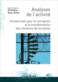Christine Vidal-Gomel - Analyses de l'activité - Perspectives pour la conception et la transformation des situations de formation.