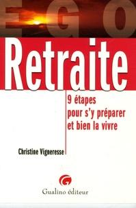 Retraite- 9 Etapes pour s'y préparer et bien la vivre - Christine Vigneresse |