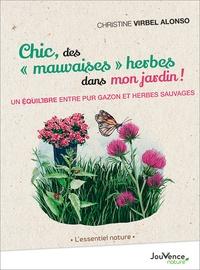 """Christine Virbel-Alonso - Chic, des """"mauvaises"""" herbes dans mon jardin ! - Un équilibre entre gazon et herbes sauvages."""