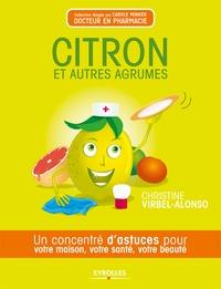 Christine Virbel-Alonso - Citron et autres agrumes - Un concentré d'astuces pour votre maison, votre santé, votre beauté.