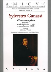 Christine Vossart - Sylvestro Ganassi - Volume 2, Oeuvres complètes, Regola Rubertina (1542) ; Lettione Seconda (1543).