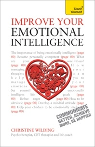 Christine Wilding - Improve Your Emotional Intelligence - Communicate Better, Achieve More, Be Happier: Teach Yourself.