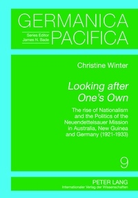 Christine Winter - Looking after One's Own - The Rise of Nationalism and the Politics of the Neuendettelsauer Mission in Australia, New Guinea and Germany (1921–1933).