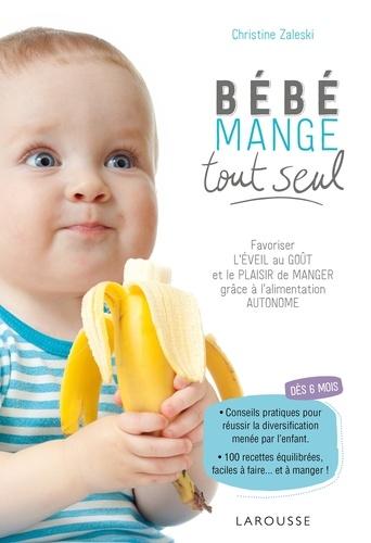 Bebe Mange Tout Seul Favoriser L Eveil Au Gout Et Le Plaisir De Manger Grace A L Alimentation Autonome Grand Format