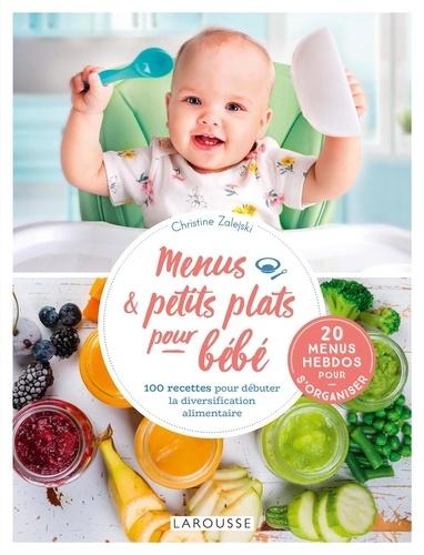 Menus & petits plats pour bébé. 100 recettes pour débuter la diversification alimentaire ; 20 menus hebdos