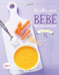 Christine Zalejski - Recettes pour bébé sans lactose & sans gluten de 4 mois à 3 ans.