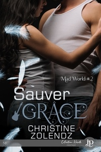 Christine Zolendz - Mad World Tome 2 : Sauver Grâce.
