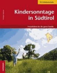 Christjan Ladurner - Kindersonntage in Südtirol - Freizeitideen für die ganze Familie. 53 Erlebnisziele.