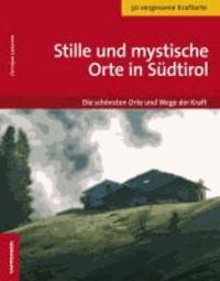 Christjan Ladurner - Stille und mystische Orte in Südtirol - Die schönsten Orte und Wege der Kraft.