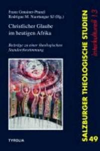 Christlicher Glaube im heutigen Afrika - Beiträge zu einer theologischen Standortbestimmung (Salzburger Theologische Studien 49 - interkulturell 13).