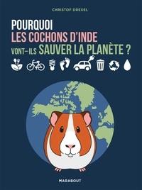 Christof Drexel - Pourquoi les cochons d'inde vont-ils sauver la planète ?.