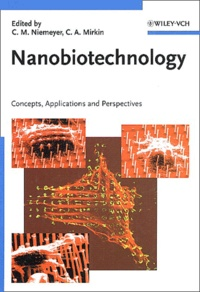 Christof M. Niemeyer et Chad-A Mirkin - Nanobiotechnology - Concepts, Applications and Perspectives.