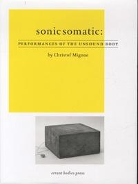 Christof Migone - Sonic Somatic: Performances of the Unsound Body.