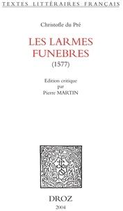 Christofle Du Pré - Les larmes funèbres.