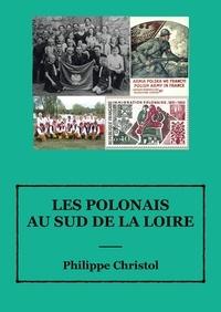 Christol Philippe - Les Polonais au sud de la Loire.