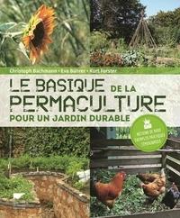 Christoph Bachmann et Eva Bührer - Le basique de la permaculture - Pour un jardin durable.