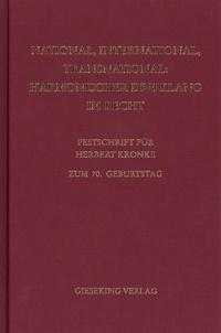 Christoph Benicke et Stefan Huber - National, International, Transnational : Harmonischer Dreiklang im Recht - Festschrift für Herbert Kronke.