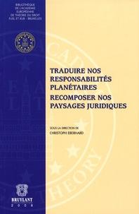 Christoph Eberhard - Traduire nos responsabilités planétaires ; Recomposer nos paysages juridiques.