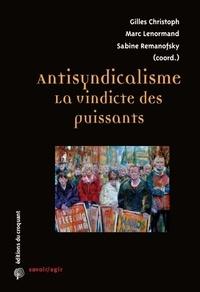 Christoph Gilles et  Lenormand Marc - Antisyndicalisme : la vindicte des puissants.
