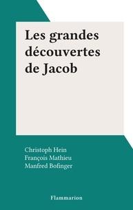 Christoph Hein et François Mathieu - Les grandes découvertes de Jacob.