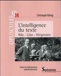 Christoph König - L'intelligence du texte - Rilke, Celan, Wittgenstein.