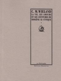 Christoph Martin Wieland - La vie, les amours et les aventures de Diogène le cynique.