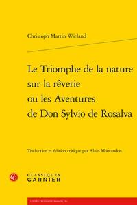 Christoph Martin Wieland - Le Triomphe de la nature sur la rêverie ou les Aventures de Don Sylvio de Rosalva.