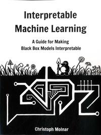 Christoph Molnar - Interpretable Machine Learning - A Guide for Making Black Box Models Interpretable.