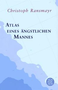 Christoph Ransmayr - Atlas eines ängstlichen Mannes.