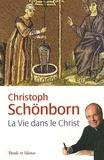 Christoph Schönborn - La Vie dans le Christ.