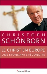 Christoph Schönborn - Le Christ en Europe : une étonnante fécondité.