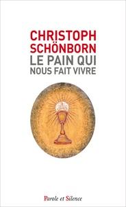 Le pain qui nous fait vivre- Approfondir le mystère de l'Eucharistie - Christoph Schönborn |