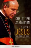 Christoph Schönborn - Suivre Jésus au jour le jour.