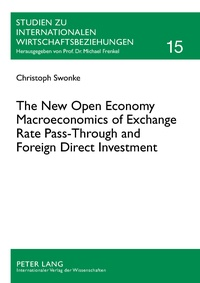 Christoph Swonke - The New Open Economy Macroeconomics of Exchange Rate Pass-Through and Foreign Direct Investment.