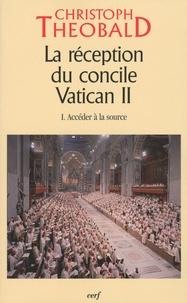 Christoph Theobald - La réception du concile Vatican II - Tome 1, Accéder à la source.