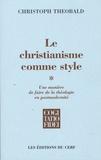 Christoph Theobald - Le christianisme comme style - Une manière de faire de la théologie en postmodernité Tome 1.