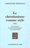 Christoph Theobald - Le christianisme comme style - Une manière de faire de la théologie en postmodernité Tome 2.
