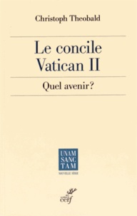 Christoph Theobald - Le concile Vatican II : quel avenir ?.