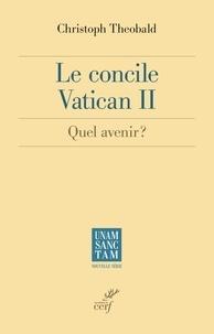 Christoph Theobald - Le concile Vatican II - Quel avenir ?.