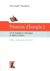 Christoph Theobald - Présence d'Evangile - Tome 1, Lire les Evangiles et l'Apocalypse en Algérie et ailleurs.