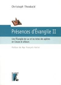 Christoph Theobald - Présence d'Evangile - Tome 2, Lire l'Evangile de Luc et les Actes des apôtres en Creuse et ailleurs.
