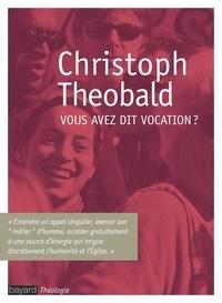 Christoph Theobald - Vous avez dit vocation ?.