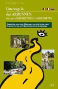 Christoph Wendt - Unterwegs in den Ardennen und den angrenzenden Landschaften - Streifzüge durch die Wallonie mit Abstecher nach Frankreich ins Großherzogtum Luxemburg.