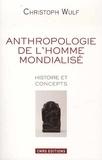 Christoph Wulf - L'anthropologie de l'homme modernisé - Histoire et concepts.