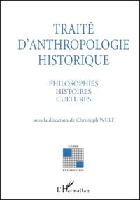 Christoph Wulf - Traité d'anthropologie historique. - Philosophies, histoires, cultures.