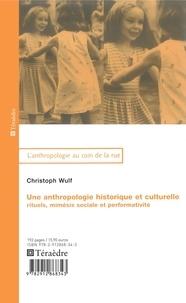 Christoph Wulf - Une anthropologie historique et culturelle - Rituels, mimésis sociale et performativité.