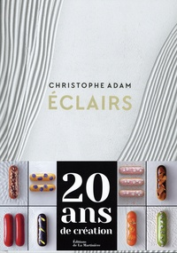 Christophe Adam - Eclairs - 200 recettes.