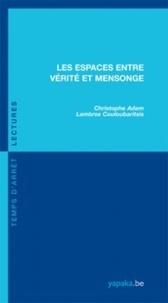Christophe Adam et Lambros Couloubaritsis - Les espaces entre vérité et mensonge.