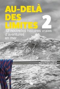 Christophe Agnus et Pierre-Yves Lautrou - Au-delà des limites - Volume 2, 12 nouvelles histoires vraies d'aventures en mer.